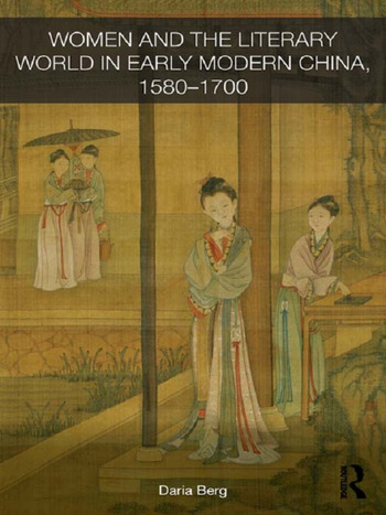 Women and the Literary World in Early Modern China, 1580-1700 book cover