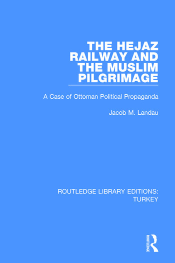 The Hejaz Railway and the Muslim Pilgrimage A Case of Ottoman Political Propaganda book cover