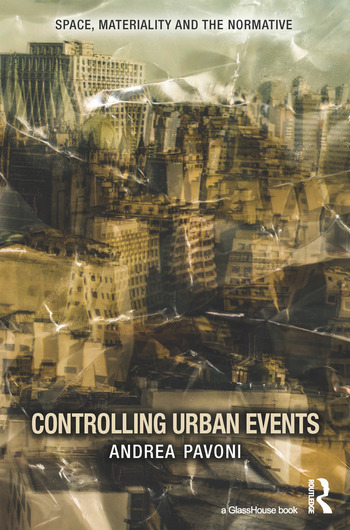 Controlling Urban Events Law, Ethics and the Material book cover