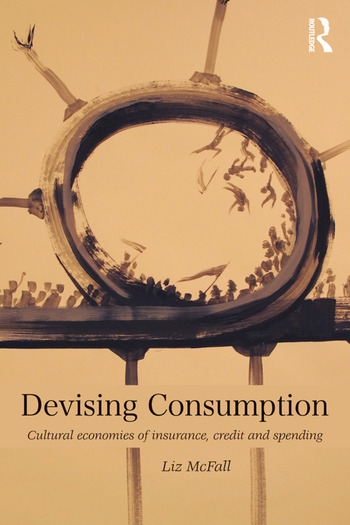 Devising Consumption Cultural Economies of Insurance, Credit and Spending book cover