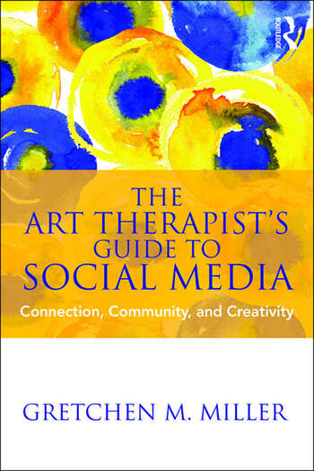 The Art Therapist's Guide to Social Media Connection, Community, and Creativity book cover