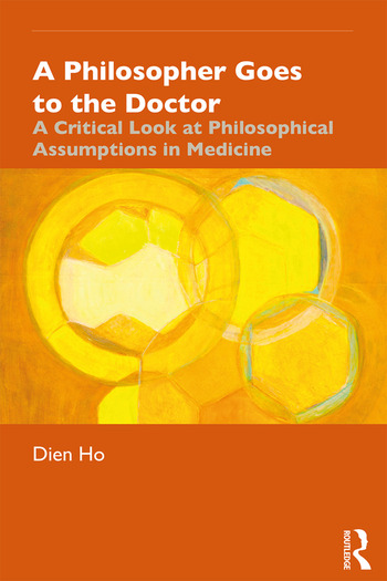 A Philosopher Goes to the Doctor A Critical Look at Philosophical Assumptions in Medicine book cover
