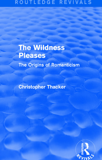 The Wildness Pleases (Routledge Revivals) The Origins of Romanticism book cover
