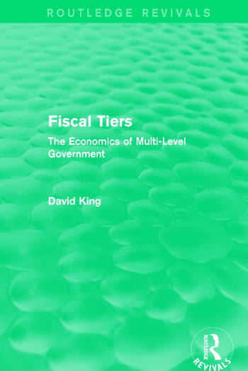 Fiscal Tiers (Routledge Revivals) The Economics of Multi-Level Government book cover