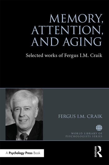 Memory, Attention, and Aging Selected Works of Fergus I. M. Craik book cover