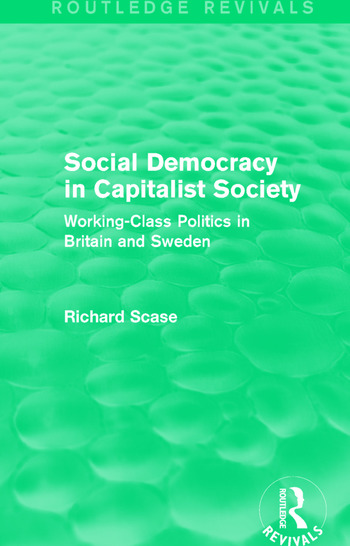 Social Democracy in Capitalist Society (Routledge Revivals) Working-Class Politics in Britain and Sweden book cover