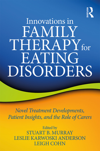 Innovations in Family Therapy for Eating Disorders Novel Treatment Developments, Patient Insights, and the Role of Carers book cover