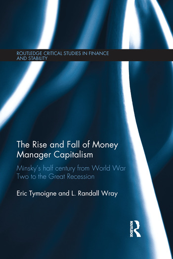 The Rise and Fall of Money Manager Capitalism Minsky's half century from world war two to the great recession book cover