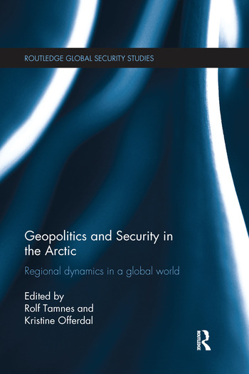 Geopolitics and Security in the Arctic Regional dynamics in a global world book cover