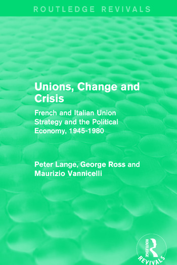 Unions, Change and Crisis French and Italian Union Strategy and the Political Economy, 1945-1980 book cover