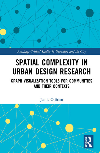 Spatial Complexity in Urban Design Research Graph Visualization Tools for Communities and their Contexts book cover