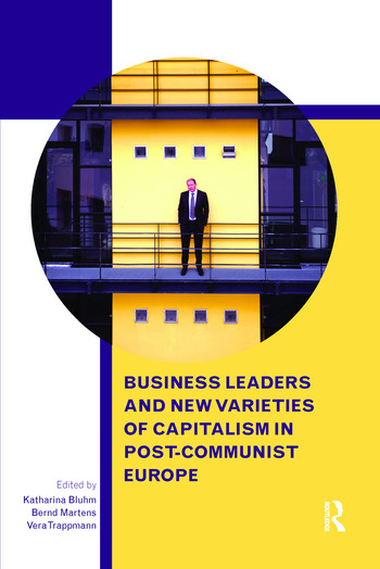 Business Leaders and New Varieties of Capitalism in Post-Communist Europe book cover