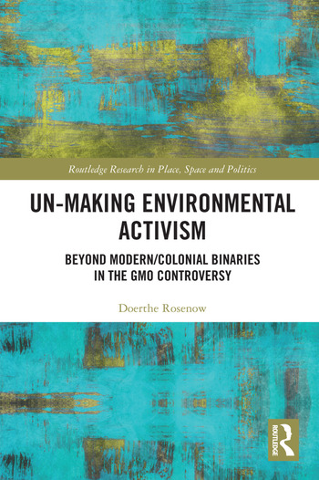 Un-making Environmental Activism Beyond Modern/Colonial Binaries in the GMO Controversy book cover