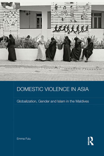 Domestic Violence in Asia Globalization, Gender and Islam in the Maldives book cover