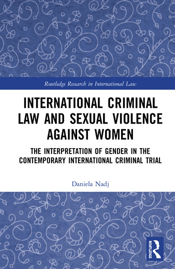 International Criminal Law and Sexual Violence against Women The Interpretation of Gender in the Contemporary International Criminal Trial book cover