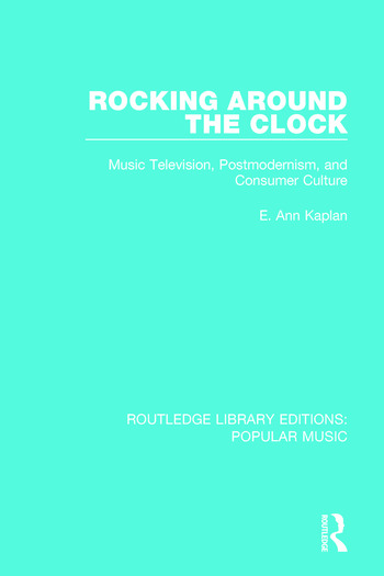 Rocking Around the Clock Music Television, Postmodernism, and Consumer Culture book cover