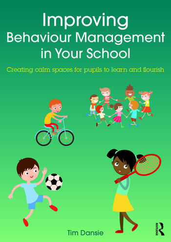 Improving Behaviour Management in Your School Creating calm spaces for pupils to learn and flourish book cover