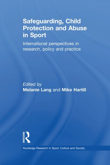 Safeguarding, Child Protection and Abuse in Sport International Perspectives in Research, Policy and Practice book cover