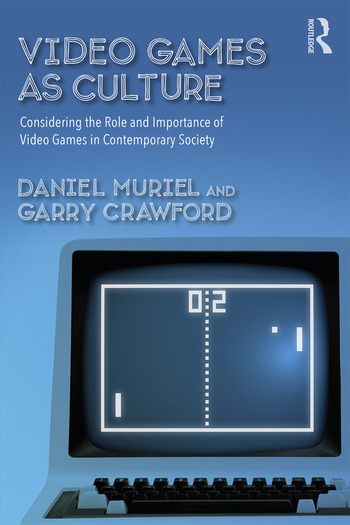 Video Games as Culture Considering the Role and Importance of Video Games in Contemporary Society book cover