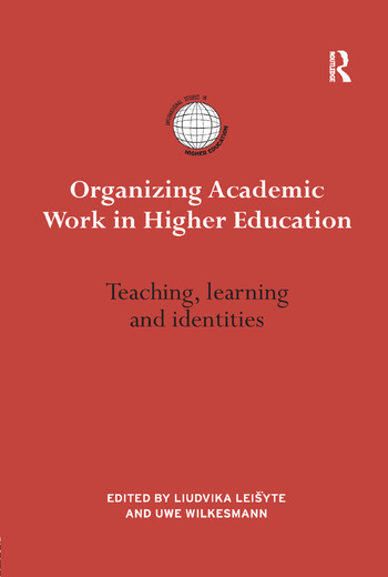 Organizing Academic Work in Higher Education Teaching, learning and identities book cover