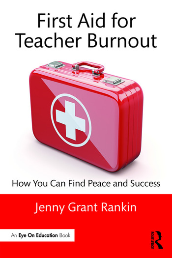 First Aid for Teacher Burnout How You Can Find Peace and Success book cover