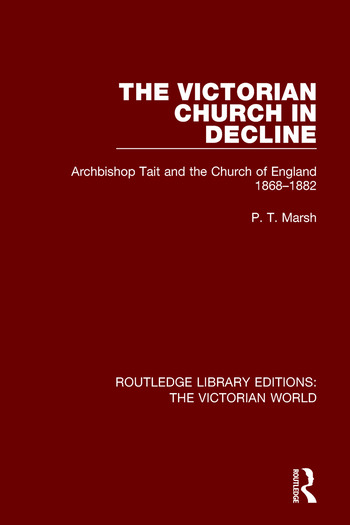 The Victorian Church in Decline Archbishop Tait and the Church of England 1868-1882 book cover