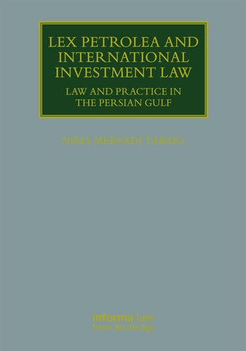 Lex Petrolea and International Investment Law Law and Practice in the Persian Gulf book cover