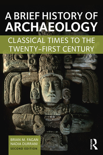 A Brief History of Archaeology Classical Times to the Twenty-First Century book cover