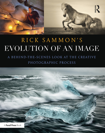 Rick Sammon's Evolution of an Image A Behind-the-Scenes Look at the Creative Photographic Process book cover
