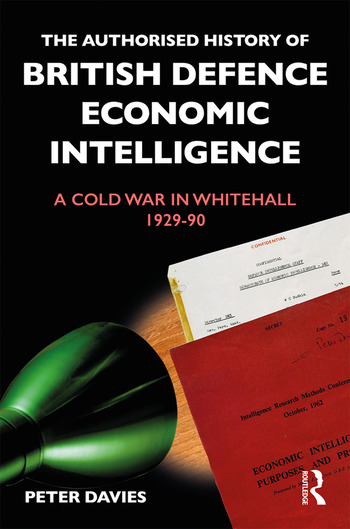 The Authorised History of British Defence Economic Intelligence A Cold War in Whitehall, 1929-90 book cover