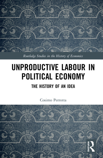 Unproductive Labour in Political Economy The History of an Idea book cover