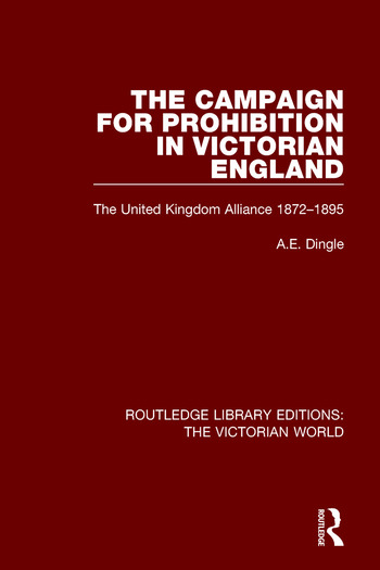 The Campaign for Prohibition in Victorian England The United Kingdom Alliance 1872-1895 book cover