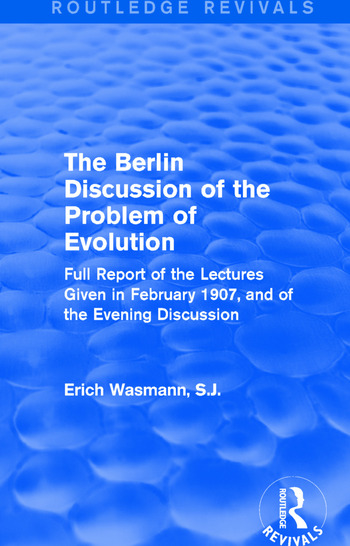 The Berlin Discussion of the Problem of Evolution Full Report of the Lectures Given in February 1907, and of the Evening Discussion book cover