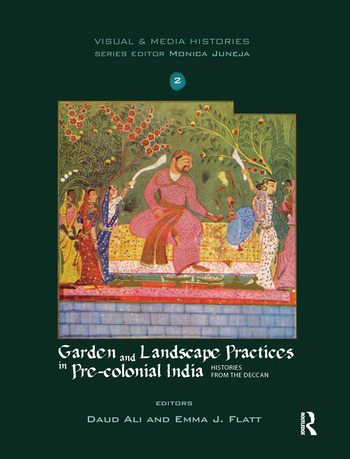 Garden and Landscape Practices in Pre-colonial India Histories from the Deccan book cover