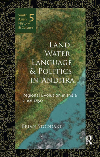 Land, Water, Language and Politics in Andhra Regional Evolution in India Since 1850 book cover