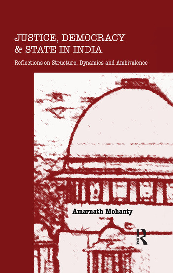 Justice, Democracy and State in India Reflections on Structure, Dynamics and Ambivalence book cover