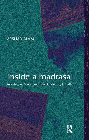 Inside a Madrasa Knowledge, Power and Islamic Identity in India book cover