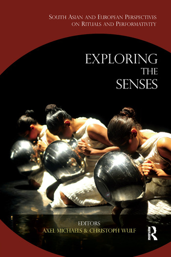 Exploring the Senses South Asian and European Perspectives on Rituals and Performativity book cover