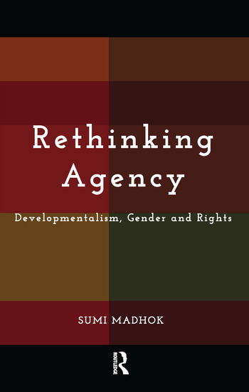 Rethinking Agency Developmentalism, Gender and Rights book cover
