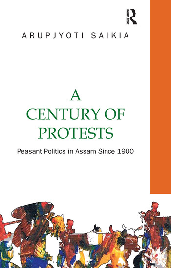 A Century of Protests Peasant Politics in Assam Since 1900 book cover