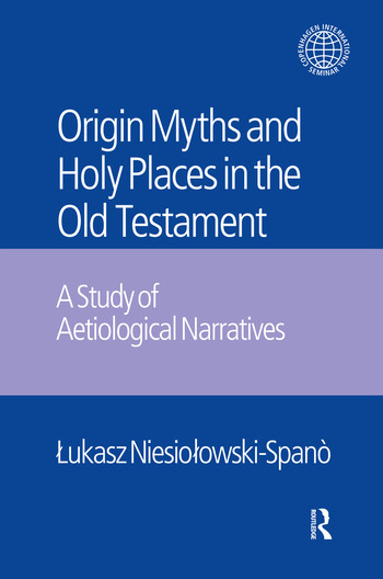 The Origin Myths and Holy Places in the Old Testament A Study of Aetiological Narratives book cover