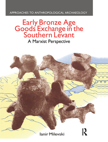 Early Bronze Age Goods Exchange in the Southern Levant A Marxist Perspective book cover