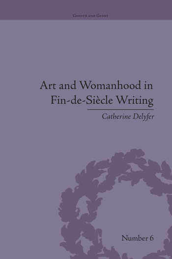 Art and Womanhood in Fin-de-Siecle Writing The Fiction of Lucas Malet, 1880–1931 book cover