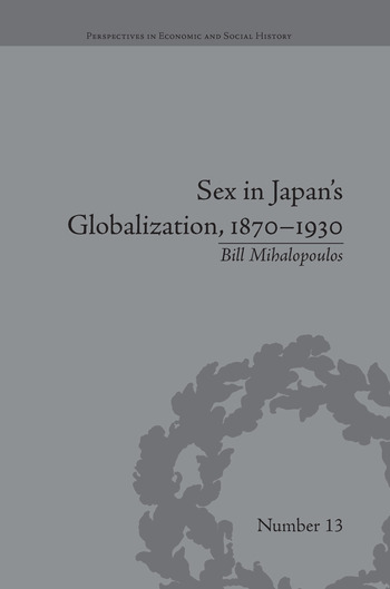 Sex in Japan's Globalization, 1870–1930 Prostitutes, Emigration and Nation-Building book cover