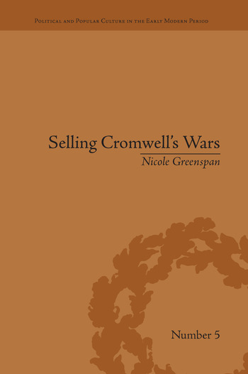 Selling Cromwell's Wars Media, Empire and Godly Warfare, 1650–1658 book cover