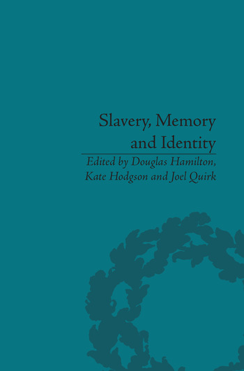 Slavery, Memory and Identity National Representations and Global Legacies book cover