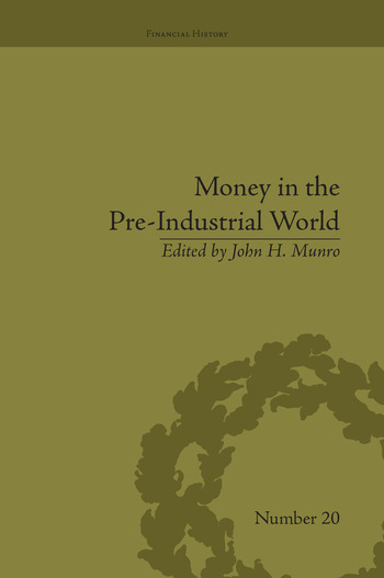 Money in the Pre-Industrial World Bullion, Debasements and Coin Substitutes book cover