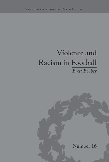 Violence and Racism in Football Politics and Cultural Conflict in British Society, 1968–1998 book cover