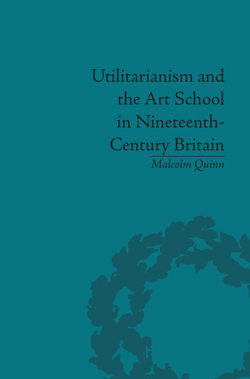Utilitarianism and the Art School in Nineteenth-Century Britain book cover