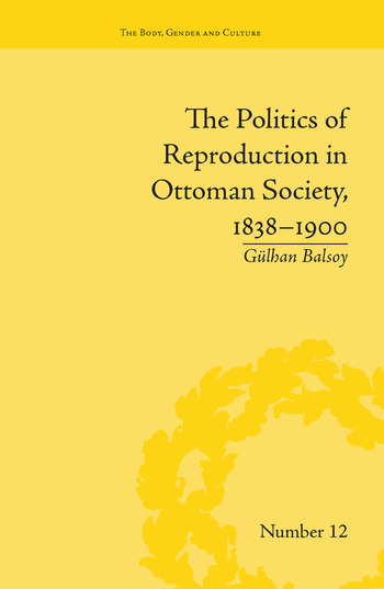The Politics of Reproduction in Ottoman Society, 1838–1900 book cover
